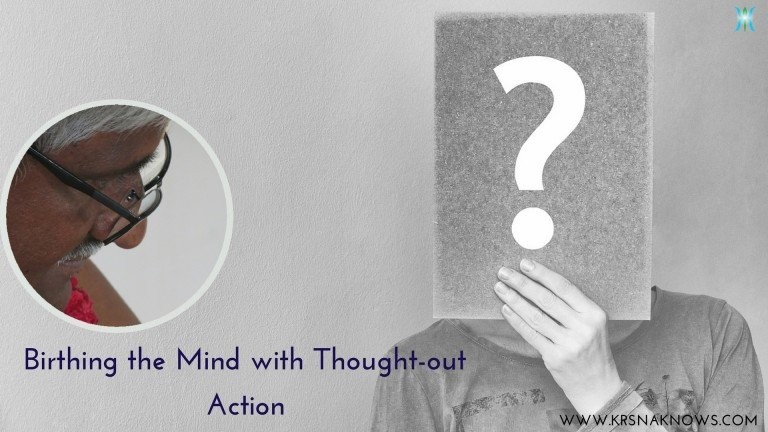 Birthing the Mind with Thought-Out Action – Teachings In Short
