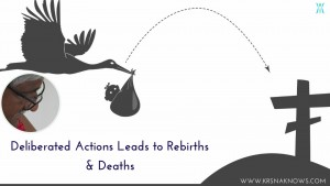 Deliberated Actions Leads to Rebirths & Deaths – Teachings In Short