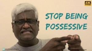 Stop Being Possessive – Teachings In Short