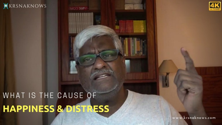 What is the cause of Happiness and Distress? – Teachings In Short
